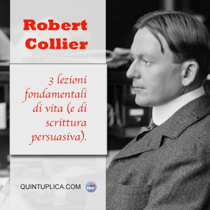 Robert Collier   3 lezioni fondamentali di vita (e di Scrittura Persuasiva).